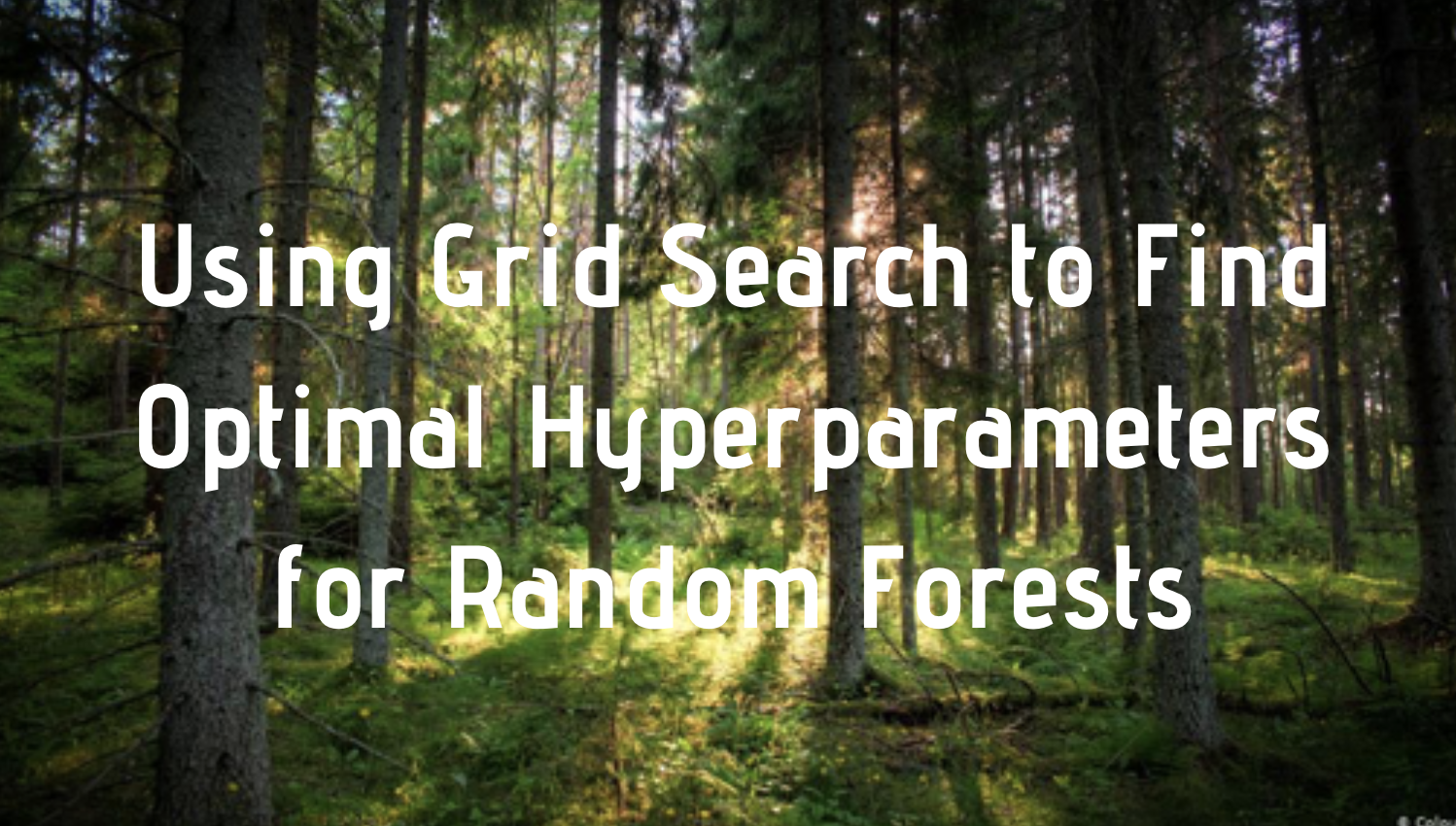Using Grid Search to Find Optimal Hyperparameters for Random Forests