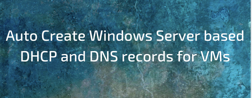 Auto Create Windows Server based DHCP and DNS records for VMs